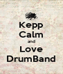 Kepp Calm and Love DrumBand - Personalised Poster A4 size