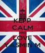 KEPP CALM AND LOVE YASMIN M - Personalised Poster A4 size