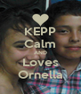 KEPP Calm AND Loves Ornella - Personalised Poster A4 size