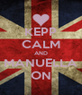 KEPP CALM AND MANUELLA ON - Personalised Poster A4 size