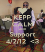 KEPP CALM AND Support 4/2/12  <3 - Personalised Poster A4 size