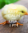 KEPP  CALM AND USA  I PM - Personalised Poster A4 size