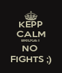 KEPP CALM BRIDGET NO  FIGHTS ;) - Personalised Poster A4 size