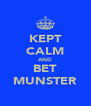 KEPT CALM AND BET MUNSTER - Personalised Poster A4 size