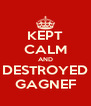 KEPT CALM AND DESTROYED GAGNEF - Personalised Poster A4 size