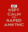 KEPT CALM AND RAPED AMKTMC - Personalised Poster A4 size