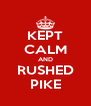 KEPT CALM AND RUSHED PIKE - Personalised Poster A4 size