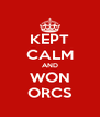 KEPT CALM AND WON ORCS - Personalised Poster A4 size