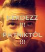 KÉRDEZZ !!!  PATRIKTÓL !!! - Personalised Poster A4 size