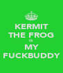 KERMIT THE FROG IS MY FUCKBUDDY - Personalised Poster A4 size