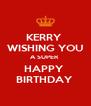 KERRY  WISHING YOU A SUPER  HAPPY  BIRTHDAY  - Personalised Poster A4 size