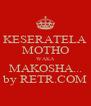 KESERATELA MOTHO WAKA MAKOSHA... by RETR.COM - Personalised Poster A4 size
