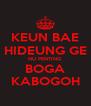 KEUN BAE HIDEUNG GE NU PENTING BOGA KABOGOH - Personalised Poster A4 size