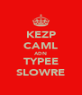 KEZP CAML ADN TYPEE SLOWRE - Personalised Poster A4 size