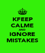 KFEEP CALME AND IGNORE MISTAKES - Personalised Poster A4 size