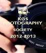 KGS PHOTOGRAPHY SOCIETY 2012-2013  - Personalised Poster A4 size