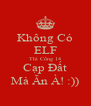Không Có ELF Thì Cống 14 Cạp Đất Mà Ăn À! :)) - Personalised Poster A4 size