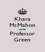 Khara McMahon Loves Professor Green - Personalised Poster A4 size