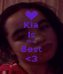 Kia Is The  Best <3 - Personalised Poster A4 size