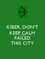KIBER, DON'T KEEP CALM YOU HAVE FAILED THIS CITY - Personalised Poster A4 size