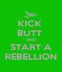 KICK  BUTT  AND START A REBELLION - Personalised Poster A4 size