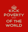 KICK POVERTY OUT OF THE WORLD - Personalised Poster A4 size