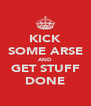 KICK SOME ARSE AND GET STUFF DONE - Personalised Poster A4 size