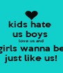 kids hate  us boys  love us and girls wanna be just like us! - Personalised Poster A4 size