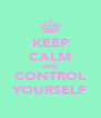 KEEP CALM AND CONTROL YOURSELF - Personalised Poster A4 size