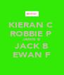 KIERAN C  ROBBIE P  JAMIE B JACK B EWAN F - Personalised Poster A4 size