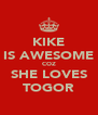 KIKE IS AWESOME COZ SHE LOVES TOGOR - Personalised Poster A4 size