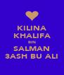KILINA KHALIFA BIN SALMAN 3ASH BU ALI - Personalised Poster A4 size