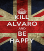 KILL ALVARO AND BE HAPPY - Personalised Poster A4 size