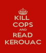 KILL  COPS AND READ KEROUAC - Personalised Poster A4 size