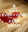 KILL EVERYONE! ONLY THEN KEEP CALM - Personalised Poster A4 size
