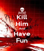 Kill Him And Have Fun - Personalised Poster A4 size
