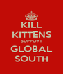 KILL KITTENS SUPPORT GLOBAL SOUTH - Personalised Poster A4 size