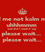 kill me not kalm me  uhhhmmm  wat did I want 2 say please wait...  please wait... - Personalised Poster A4 size