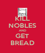 KILL NOBLES AND GET BREAD - Personalised Poster A4 size