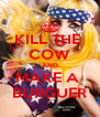 KILL THE  COW AND MAKE A  BURGUER - Personalised Poster A4 size