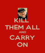KILL  THEM ALL AND CARRY ON - Personalised Poster A4 size