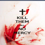 KILL THEM ALL NO MERCY - Personalised Poster A4 size