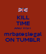 KILL TIME AND VISIT mrbateslegal ON TUMBLR - Personalised Poster A4 size