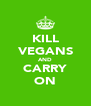 KILL VEGANS AND CARRY ON - Personalised Poster A4 size