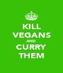 KILL VEGANS AND CURRY THEM - Personalised Poster A4 size