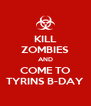 KILL ZOMBIES AND COME TO TYRINS B-DAY - Personalised Poster A4 size