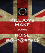 KILLJOYS MAKE SOME NOISE #@~*@#*&£$ - Personalised Poster A4 size