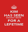 KIM HAS SEEN ENOUGH SNOW FOR A LEFETIME - Personalised Poster A4 size