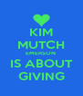 KIM MUTCH EMERSON  IS ABOUT GIVING - Personalised Poster A4 size
