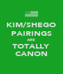 KIM/SHEGO PAIRINGS ARE TOTALLY CANON - Personalised Poster A4 size